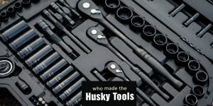Who Made Husky Tools?