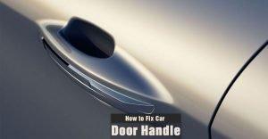 How to Fix Car Door Handle