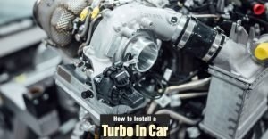 How to Install a Turbo in a Car