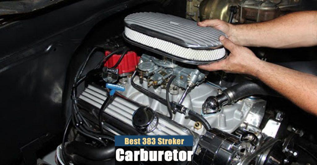 Best Carburetor For 383 Stroker
