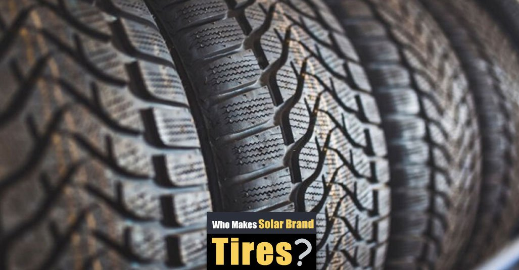Who Makes Solar Brand Tires