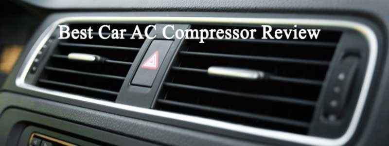 Best Car AC Compressor Reviews and Buying Guide
