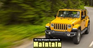Are Jeep Wrangler Expensive to Maintain